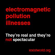Electromagnetic pollution illnesses, they're real.